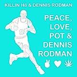 Peace, Love, Pot & Dennis Rodman [Explicit]