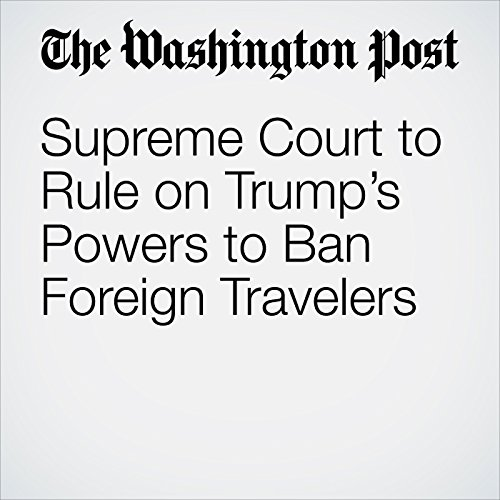 Supreme Court to Rule on Trump's Powers to Ban Foreign Travelers copertina