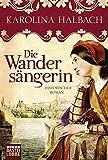 Die Wandersängerin: Historischer Roman (Historische Liebesromane. Bastei Lübbe Taschenbücher)