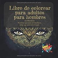 Libro de colorear para adultos para hombres 100 Mandalas - No estoy aqui para ser mediocre, estoy aqui para ser el mejor.