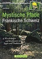 Mystische Pfade Fraenkische Schweiz: 35 Wanderungen auf den Spuren von Sagen und Traditionen