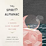 The Spirit Almanac: A Modern Guide to Ancient Self-Care...