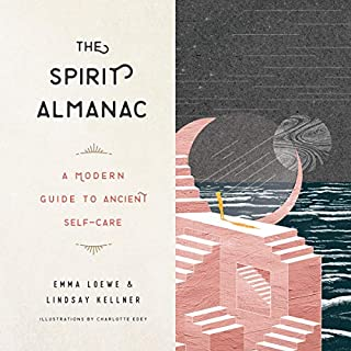 The Spirit Almanac     A Modern Guide to Ancient Self-Care              Written by:                                                                                                                                 Emma Loewe,                                                                                        Lindsay Kellner                               Narrated by:                                                                                                                                 Elizabeth Romanski                      Length: 7 hrs and 11 mins     Not rated yet     Overall 0.0