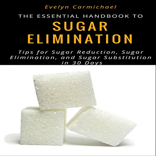 The Essential Handbook to Eliminating Sugar audiobook cover art