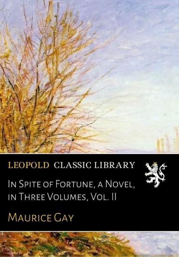 証書知性百万In Spite of Fortune, a Novel, in Three Volumes, Vol. II