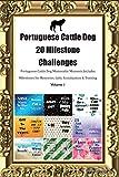 Portuguese Cattle Dog (Cao de Castro Laboreiro) 20 Milestone Challenges Portuguese Cattle Dog Memorable Moments.Includes Milestones for Memories, Gift
