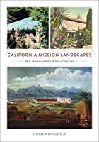 California Mission Landscapes: Race, Memory, and the Politics of Heritage (Architecture, Landscape, and American Culture)