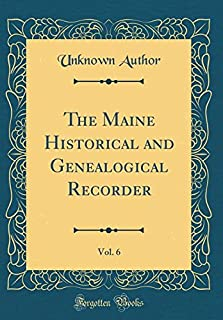 The Maine Historical and Genealogical Recorder, Vol. 6 (Classic Reprint)
