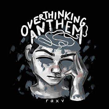 Overthinking Anthem.