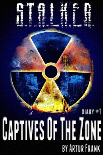 S.T.A.L.K.E.R. Captives of the Zone (diary#1) (English Edition)