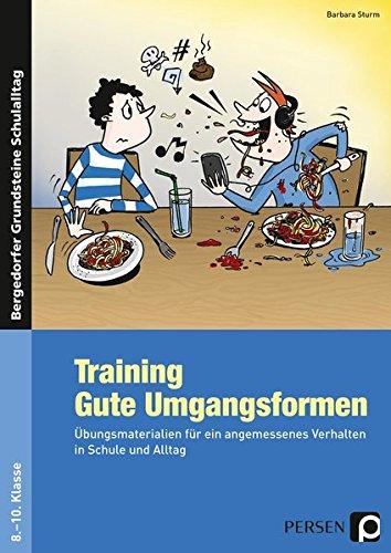 Training: Gute Umgangsformen: Übungsmaterialien für ein angemessenes Verhalten in Schule und Alltag (8. bis 10. Klasse) (Bergedorfer Grundsteine Schulalltag - SEK)