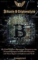 Bitcoin e Criptovalute: La Guida Completa e Aggiornata per Principianti su come Investire e Guadagnare nel mondo delle Criptovalute e dei Mercati Digitali con Semplicità e senza Rischi (Italian Version)