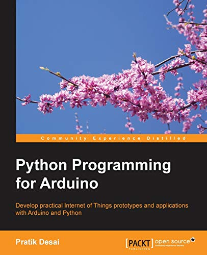 Python Programming for Arduino (English Edition): Develop practical Internet of Things prototypes and applications with Arduino and Python