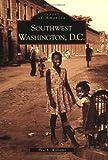 Southwest Washington, D.C. (DC) (Images of America)