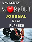 A Weekly Workout Journal Meal Planner: A Planning week designed food healthy and weight loss of achieve those goals.