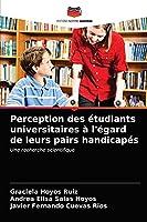 Perception des étudiants universitaires à l'égard de leurs pairs handicapés: Une recherche scientifique