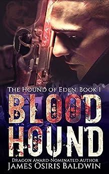 Blood Hound: An Alexi Sokolsky Supernatural Thriller (Alexi Sokolsky: Hound of Eden Book 1) by [James Osiris Baldwin]