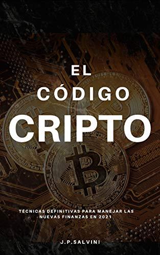 El código Cripto: Criptomonedas explicadas para ganar dinero