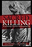 Sacred Killing: The Archaeology of Sacrifice in the Ancient Near East - Roderick Campbell