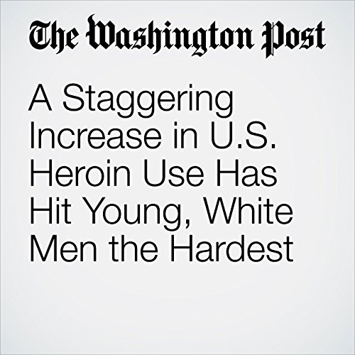 A Staggering Increase in U.S. Heroin Use Has Hit Young, White Men the Hardest copertina
