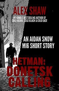 Hetman: Donetsk Calling - An Aidan Snow short story: Aidan Snow SAS Thrillers by [Alex Shaw]