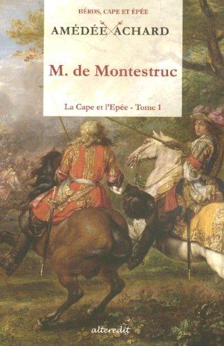 La Cape et l'Epée, Tome 1 : Monsieur de Montestruc