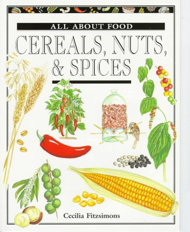 Cereals, Nuts, & Spices (All About Food Series)