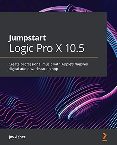 Jumpstart Logic Pro X 10.5: Create professional music with Apple's flagship digital audio workstation app (English Edition)