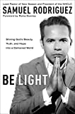 Be Light: Shining God's Beauty, Truth, and Hope into a Darkened World...