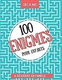 100 énigmes pour enfants à résoudre en famille: Enigme enfant - livre enigme - Dès 8 ans - Livre d'égnime et de devinette - Enigmes, charades, énigmes mathématiques - Livre d'activité pour enfant