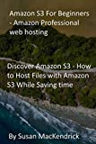 Amazon S3 For Beginners - Amazon Professional web hosting: Discover Amazon S3 - How to Host Files with Amazon S3 While Saving time