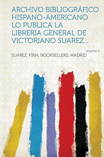 Archivo Bibliografico Hispano-Americano Lo Publica La Libreria General de Victoriano Suarez... Volume 3