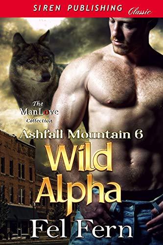 Wild Alpha [Ashfall Mountain 6] (Siren Publishing Classic ManLove) (En
