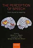 The Perception of Speech: From Sound to Meaning (Philosophical Transactions of the Royal Society B)