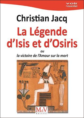 La légende d'Isis et Osiris : Ou la victoire de l'Amour sur la mort