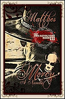 MERCY (The Two Revolvers Saga Book 3) by [Dave Matthes]