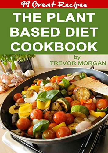 The Plant Based Diet Cookbook: The Natural Way to Feel Good and Get Healthy (English Edition)
