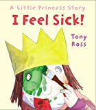 I Feel Sick! (Little Princess, Band 20) - Tony Ross