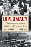 Diplomacy: Communication and the Origins of International Order