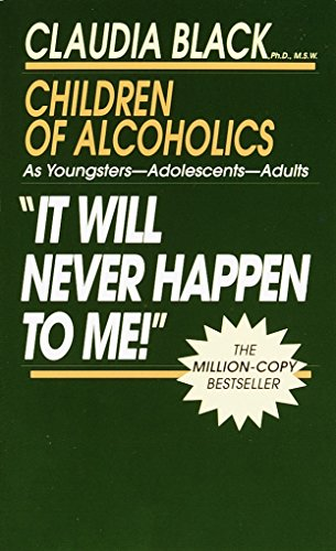 'It Will Never Happen to Me!' Children of Alcoholics: As Youngsters - Adolescents - Adults