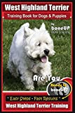 West Highland Terrier Training Book for Dogs and Puppies by Bone Up Dog Training: Are You Ready to Bone Up? Simple Steps * Fast Results West Highland White Terrier Training: Volume 3