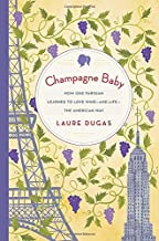 Champagne Baby: How One Parisian Learned to Love Wine--and Life--the American Way