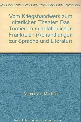 Vom Kriegshandwerk zum ritterlichen Theater: Das Turnier im mittelalterlichen Frankreich (Abhandlungen zur Sprache und Literatur)