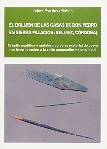 El dolmen de Las casas de Don Pedro en Sierra Palacios (Belmez, Córdoba). Estudio analítico y metalúrgico de su material de cobre y su incorporación a la serie campaniforme provincial