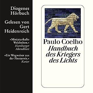 Handbuch des Kriegers des Lichts                   Autor:                                                                                                                                 Paulo Coelho                               Sprecher:                                                                                                                                 Gert Heidenreich                      Spieldauer: 2 Std. und 6 Min.     371 Bewertungen     Gesamt 4,5