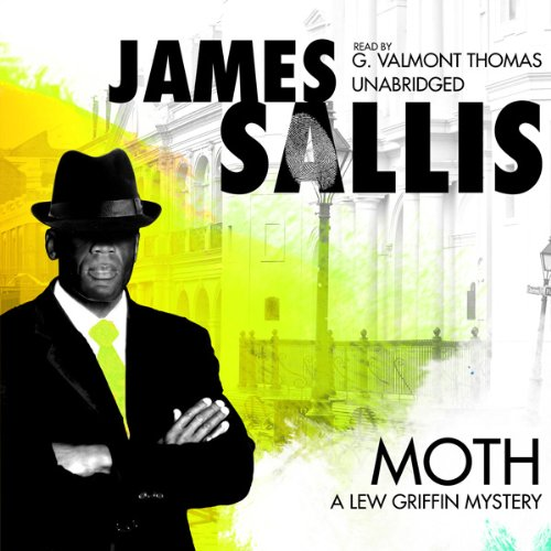 Moth     A Lew Griffin Mystery              By:                                                                                                                                 James Sallis                               Narrated by:                                                                                                                                 G. Valmont Thomas                      Length: 6 hrs and 6 mins     8 ratings     Overall 3.6