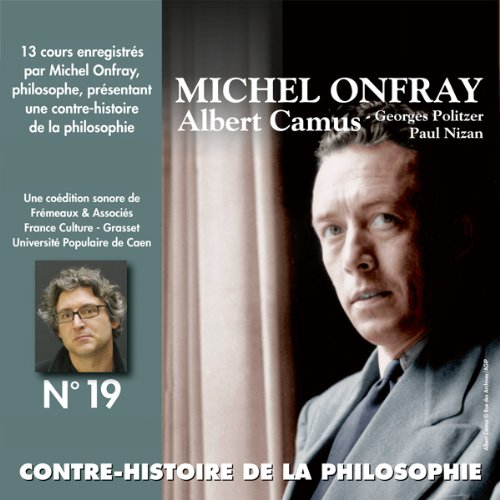 Contre-histoire de la philosophie 19.1 : Albert Camus, Georges Politzer, Paul Nizan cover art