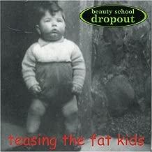 Teasing the Fat Kids by Beauty School Dropout (1999-10-25)