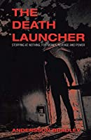 The Death Launcher: Stopping at Nothing, for Money, Revenge and Power