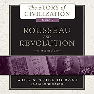 Rousseau and Revolution     The Story of Civilization, Book 10              Written by:                                                                                                                                 Will Durant,                                                                                        Ariel Durant                               Narrated by:                                                                                                                                 Stefan Rudnicki                      Length: 57 hrs and 21 mins     4 ratings     Overall 5.0